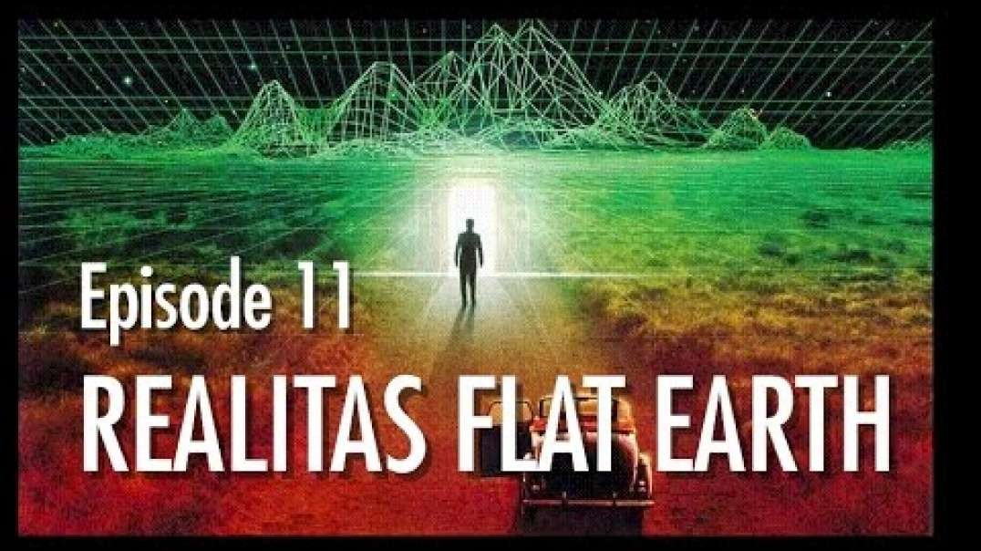 Episode 11- REALITAS FLAT EARTH